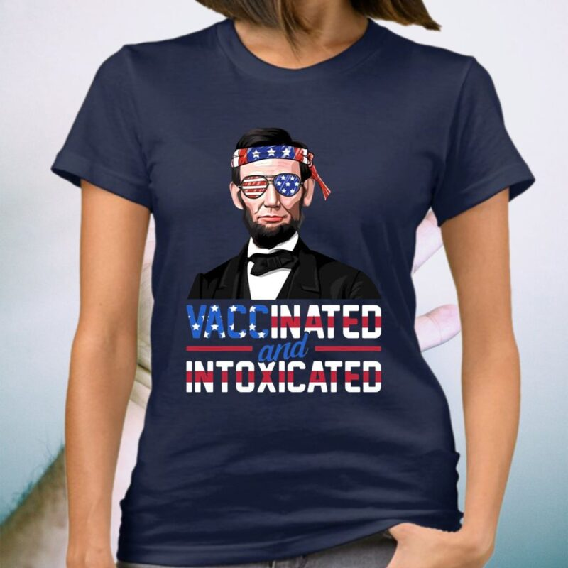 Abraham Lincoln Vaccinated And Intoxicated Funny 4th Of July President T-shirt