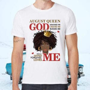 African American Birthday Gifts God Loves Me God Blesses Me August Queen T-Shirt