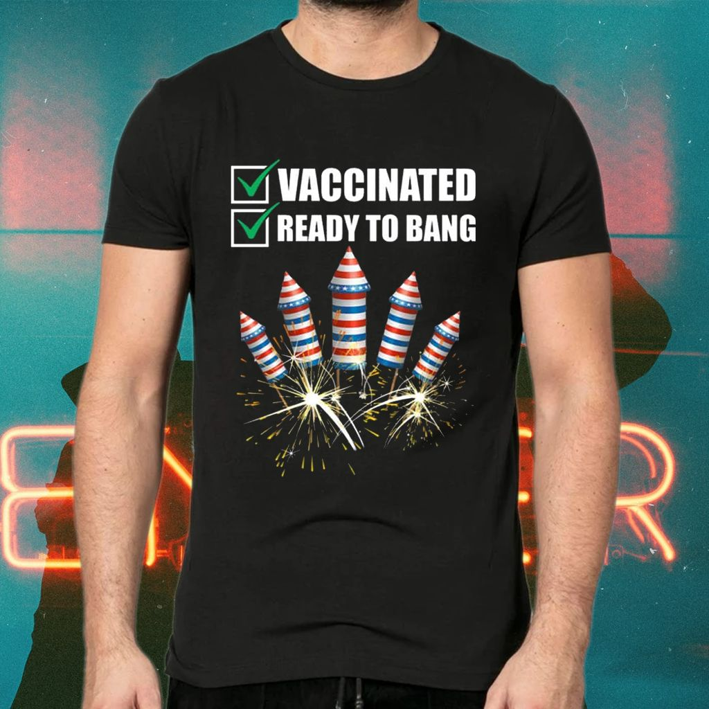 American Flag Fireworks Vaccinated and Ready to Bang Tee-Shirt