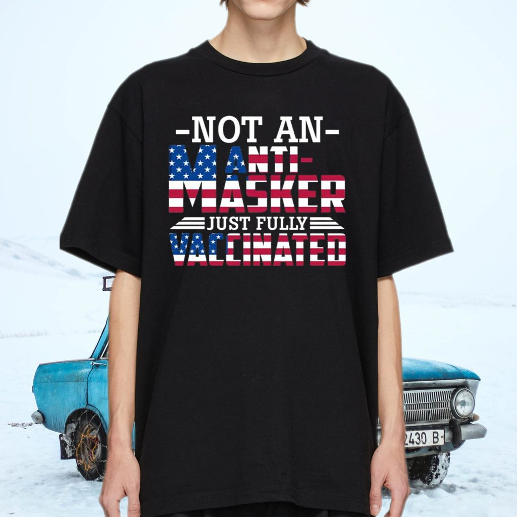 American Flag Not an Anti-Masker Just Fully Vaccinated T-Shirts