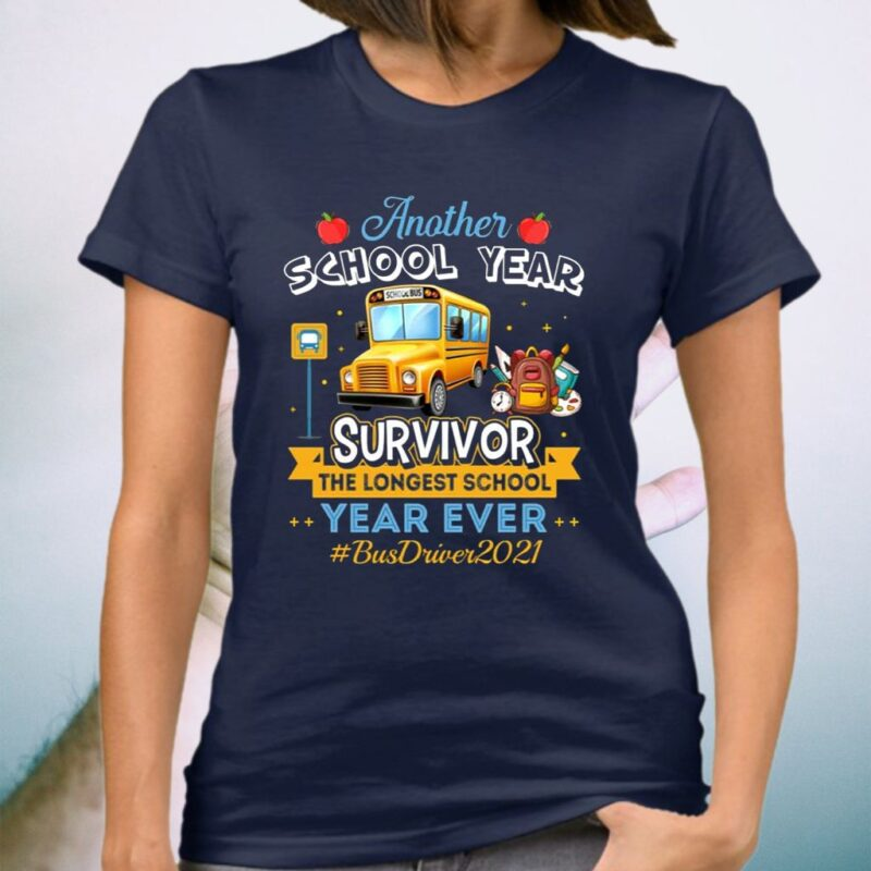 Another School Year Survivor The Longest School Year Ever Bus Driver T-Shirt