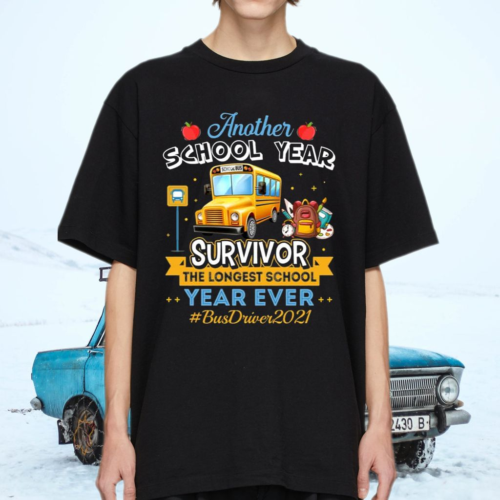 Another School Year Survivor The Longest School Year Ever Bus Driver T-Shirts
