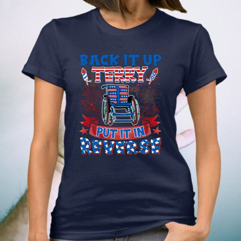 Back It Up Terry Put In In Reverse Funny 4th Of July American Flag T-Shirt