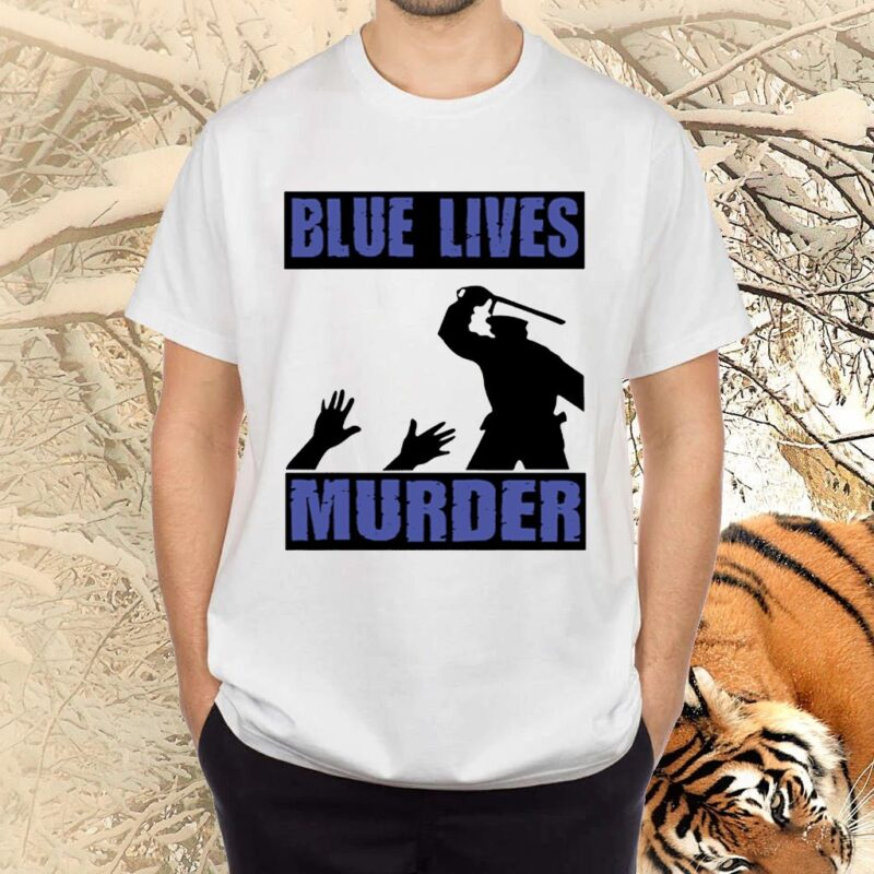 Blue Lives Murder TShirt