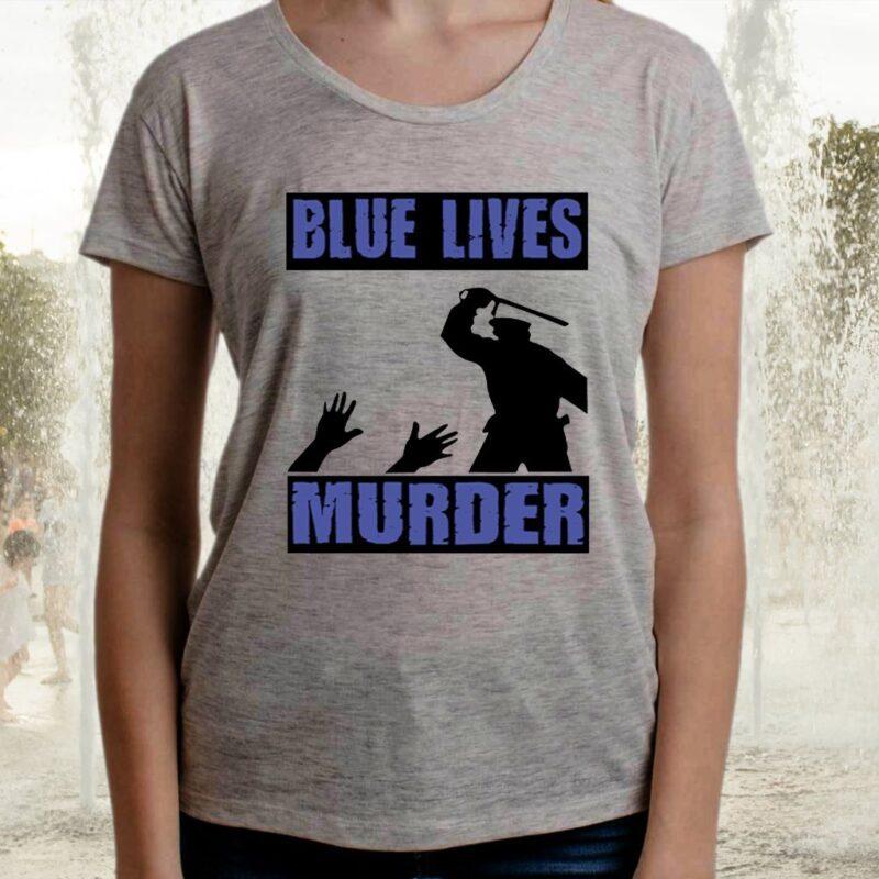 Blue Lives Murder TShirts