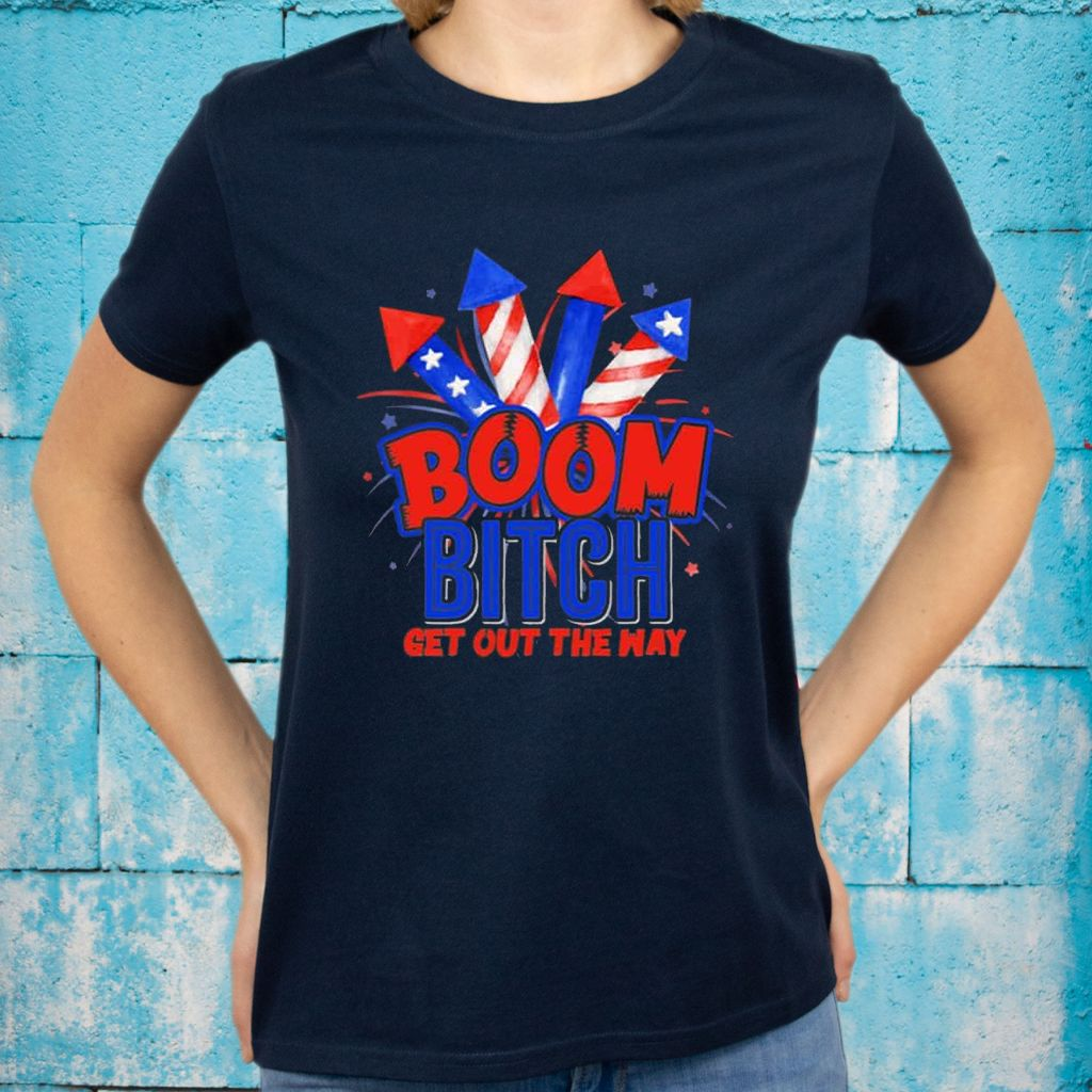 Boom Bitch Get Out Of My Way Firework T-shirts