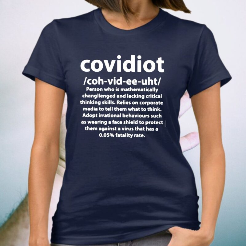Covidiot Person Who Is Mathematically Changllenged And Lacking Critical T-Shirt