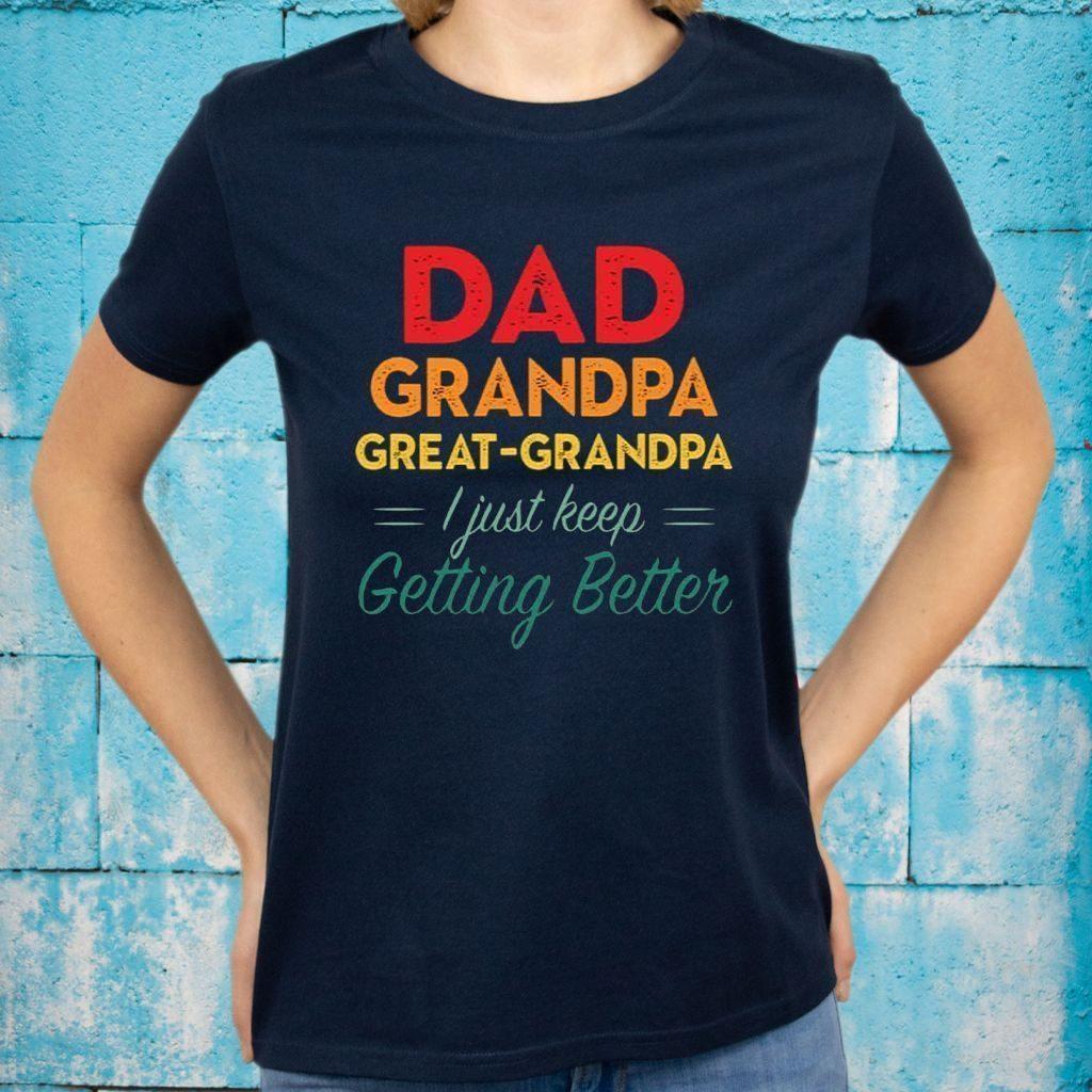 Dad Grandpa Great Grandpa I Just Keep Getting Better T-Shirts