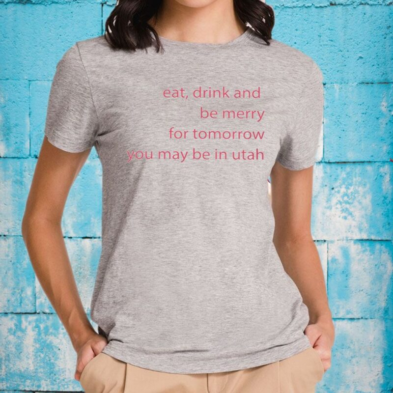 Eat Drink And Be Merry For Tomorrow Utah Classic T-Shirt