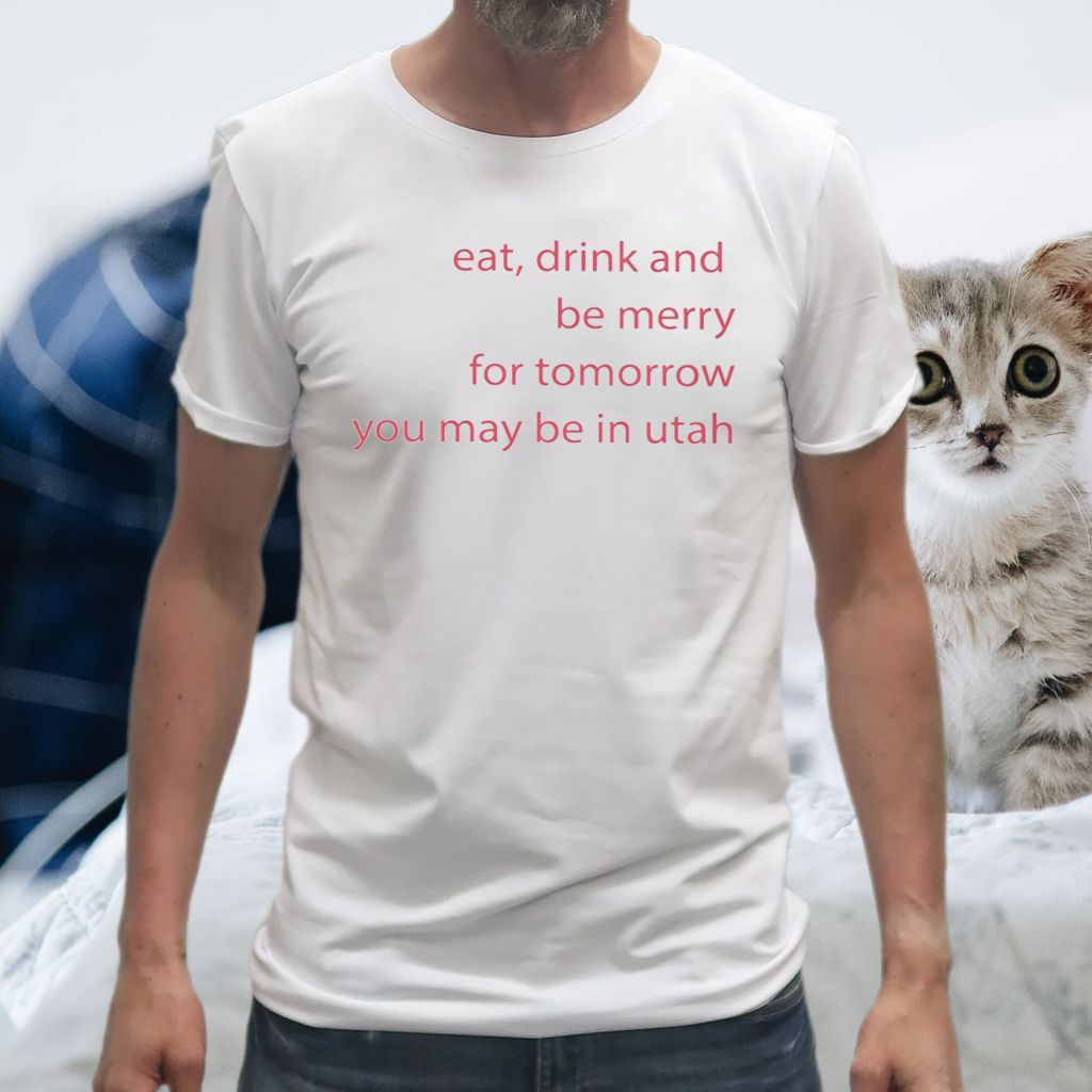 Eat Drink And Be Merry For Tomorrow Utah Classic T-Shirts