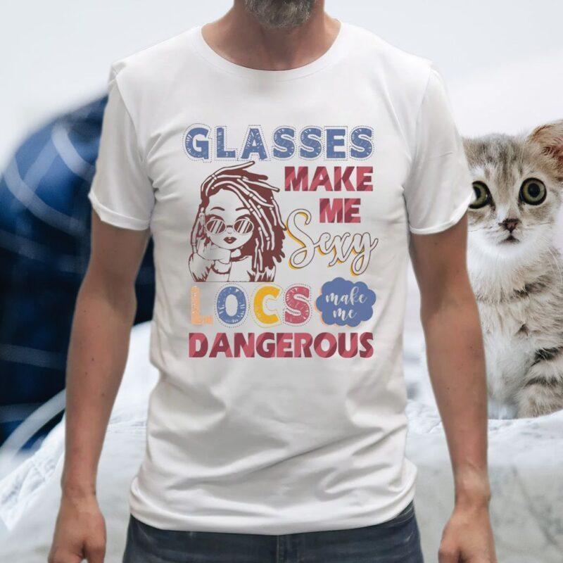 Glasses Make Me Sexy Locs Make Me Dangerous T-Shirt