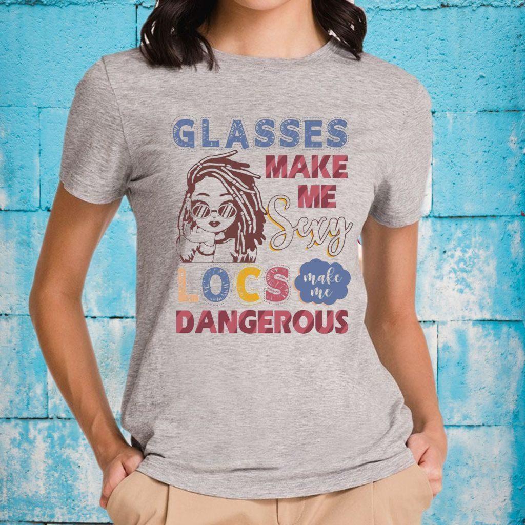 Glasses Make Me Sexy Locs Make Me Dangerous T-Shirts