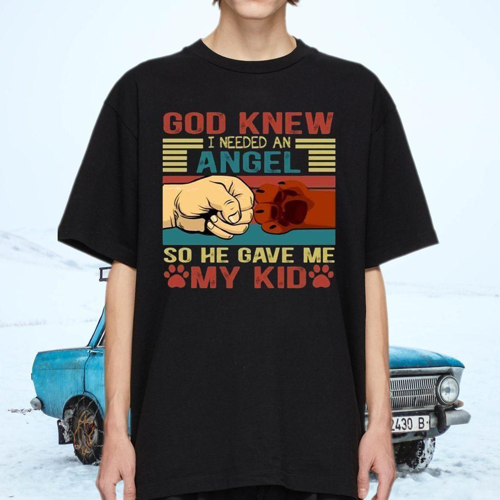 God Knew I Need An Angel So He Gave Me My Kid Dog Shirt