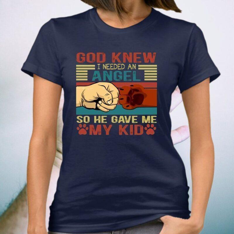 God Knew I Need An Angel So He Gave Me My Kid Dog Shirts