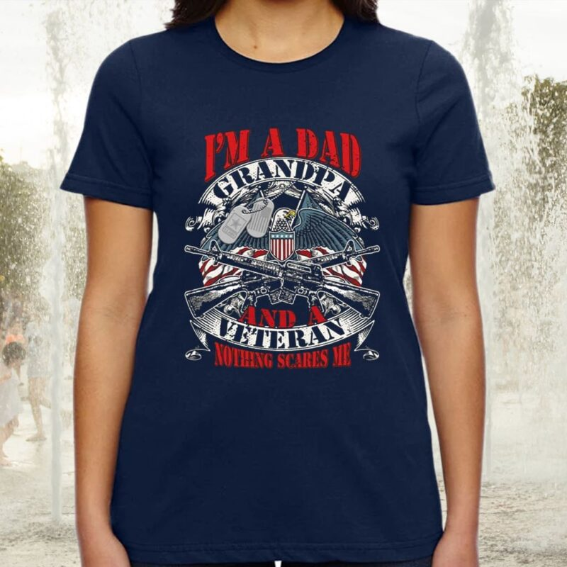 I Am Dad Grandpa And A Veteran Nothing Scares Me TShirt