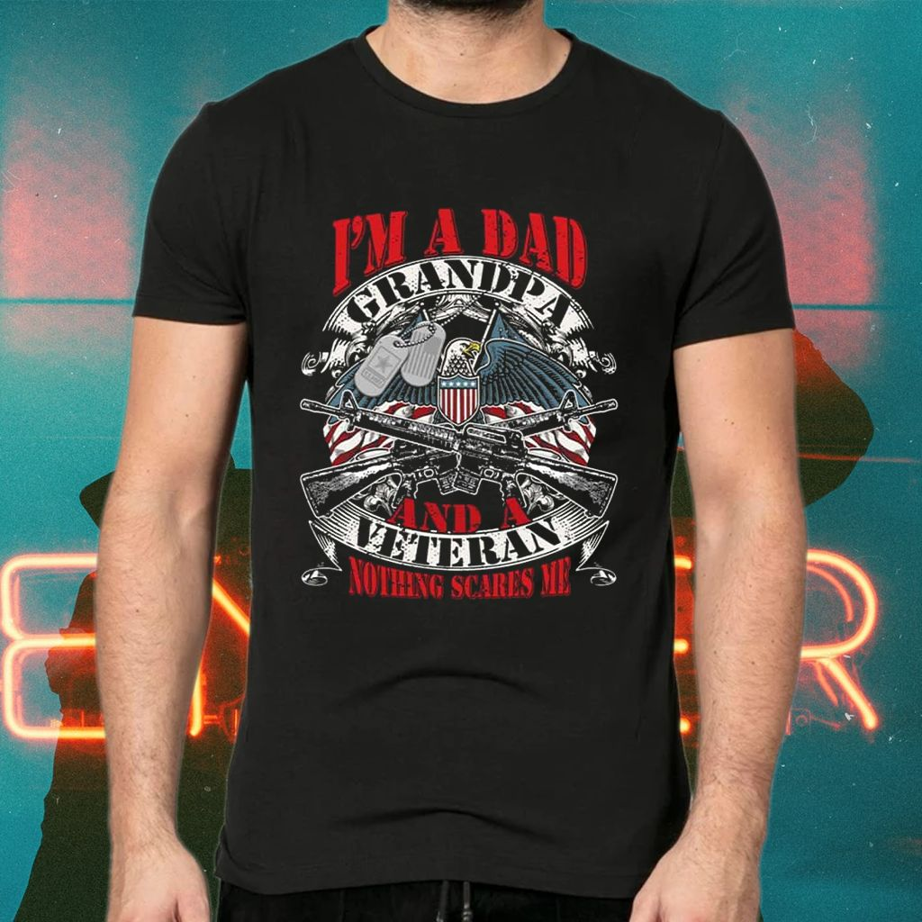 I Am Dad Grandpa And A Veteran Nothing Scares Me TShirts