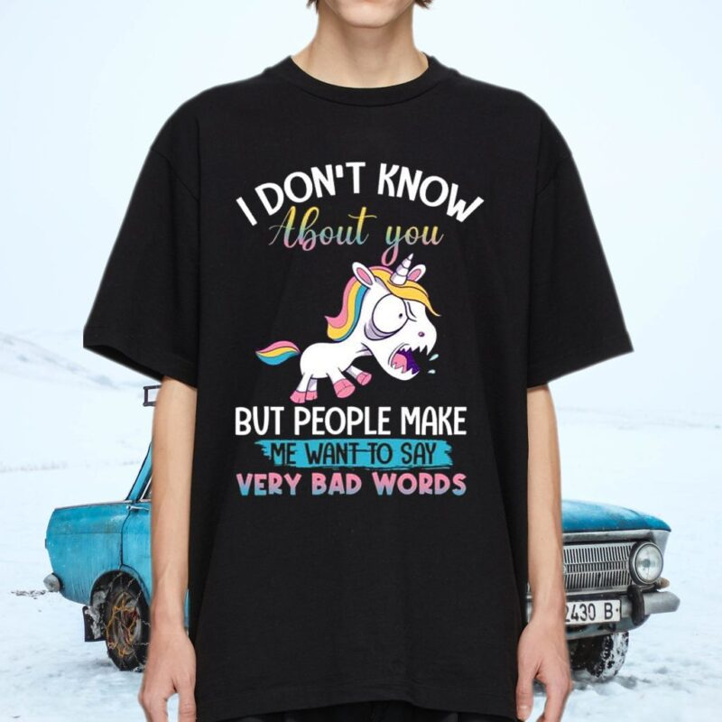 I Don't Know About You but People Make Me Want to Say Very Bad Words Sarcasm Unicorn T-Shirts