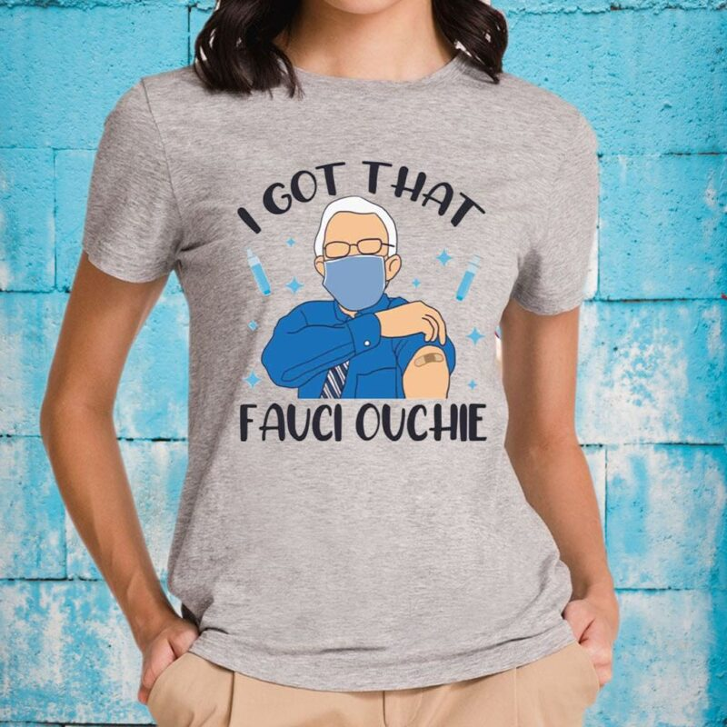 I Got That Fauci Ouchie Tee-Shirt