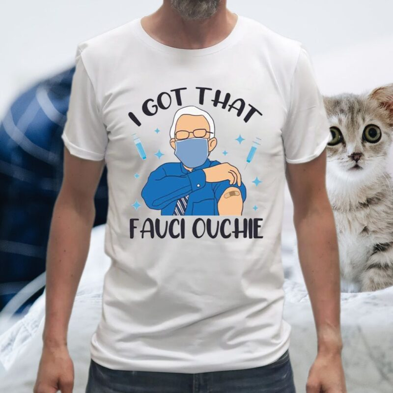 I Got That Fauci Ouchie Tee-Shirts