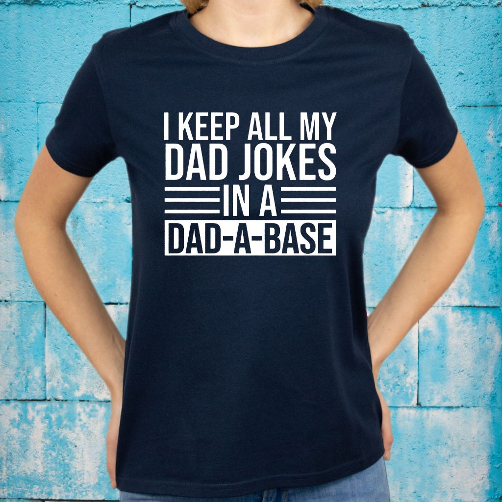 I Keep All My Jokes In A Dad-A-Base Shirts
