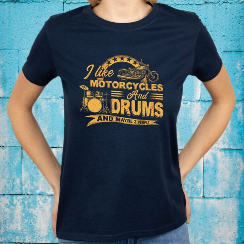 I Like Motorcycles And Drums And Maybe 3 People T-Shirts