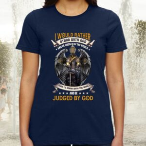 I Would Rather Stand with God and Be Judged by the World TShirt