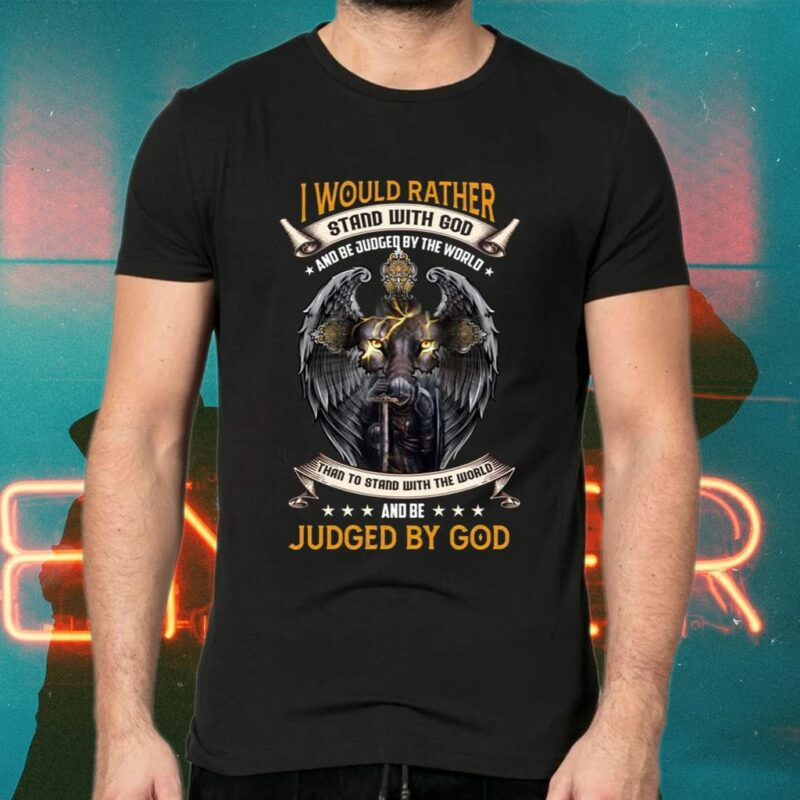 I Would Rather Stand with God and Be Judged by the World TShirts