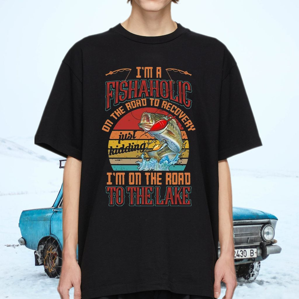 I'm A Fishaholic On The Road To Recovery Just Kidding I'm On The Road To The Lake T-Shirts