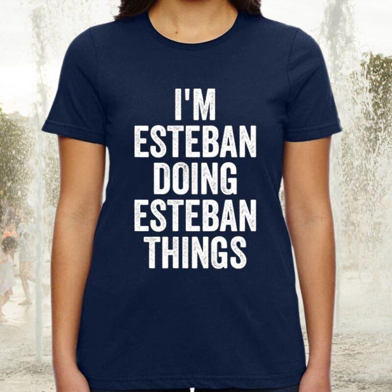 I'm Esteban Doing Esteban Things TShirt