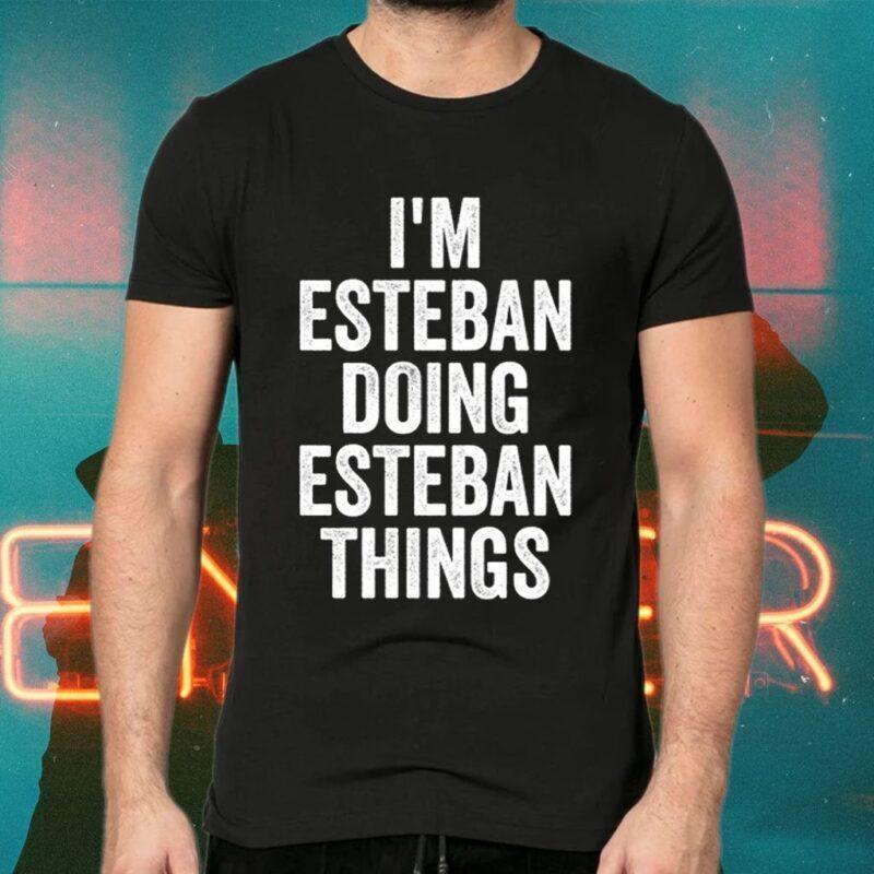 I'm Esteban Doing Esteban Things TShirts