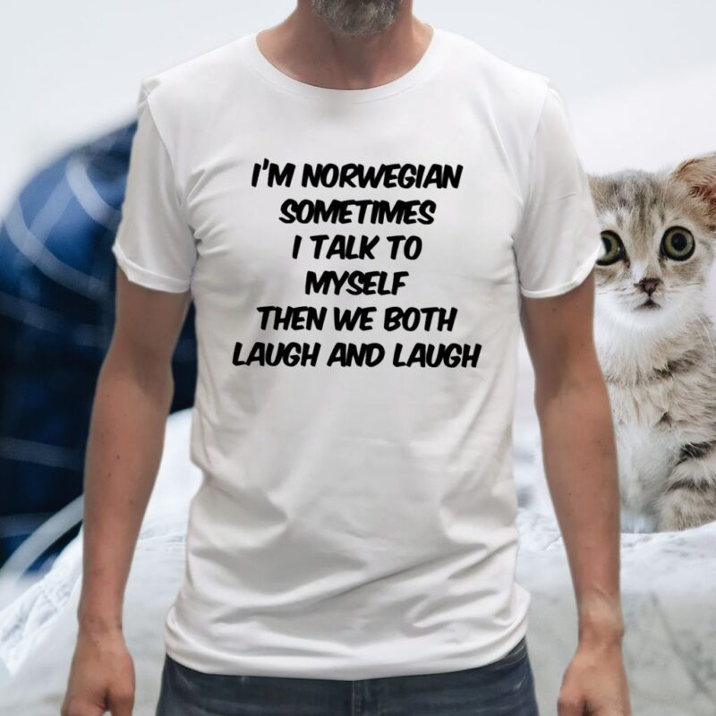 I'm Norwegian Sometimes I Talk To My Self Then We Both Laugh And Laugh T-Shirt