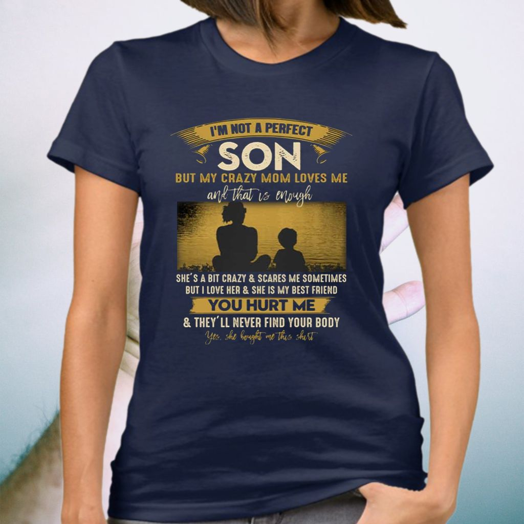 I'm Not A Perfect Son But My Crazy Mom Loves Me And That Is Enough TShirt
