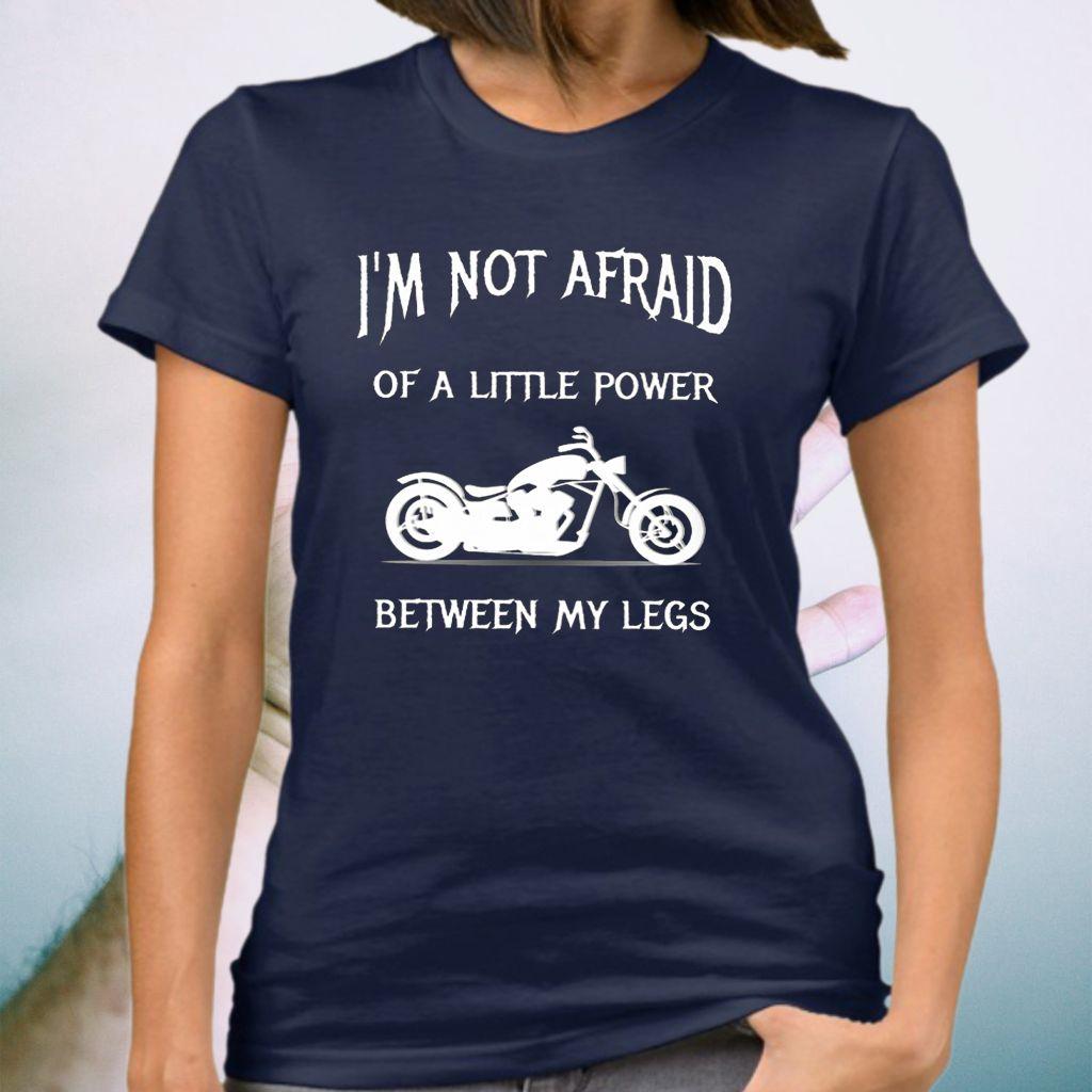 I'm Not Afraid Of A Little Power Between My Legs T-Shirt