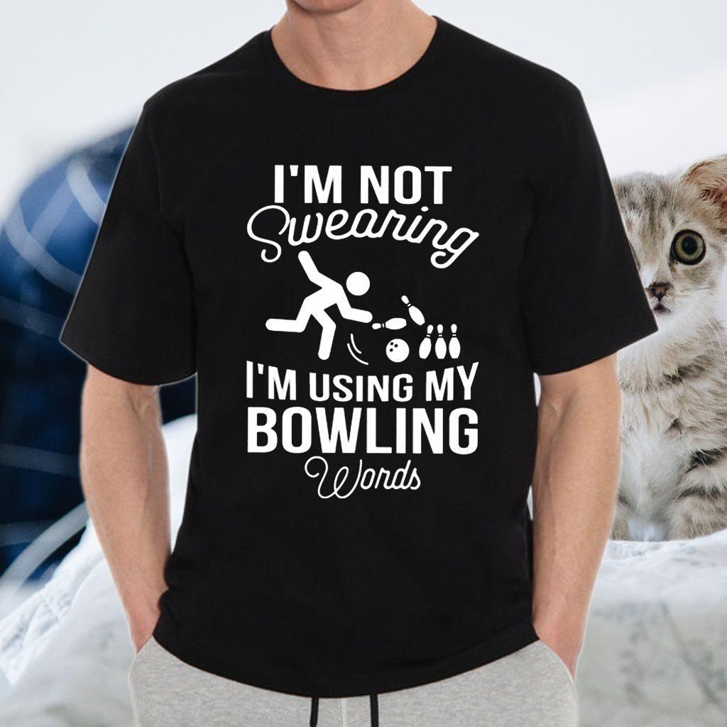 I'm Not Swearing I'm Using My Bowling Words T-Shirt
