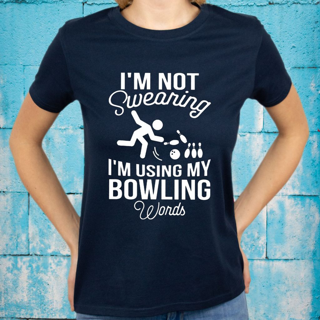 I'm Not Swearing I'm Using My Bowling Words T-Shirts