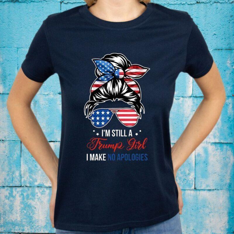 I'm Still A Trump Girl I Make No Apologies Tee-Shirt