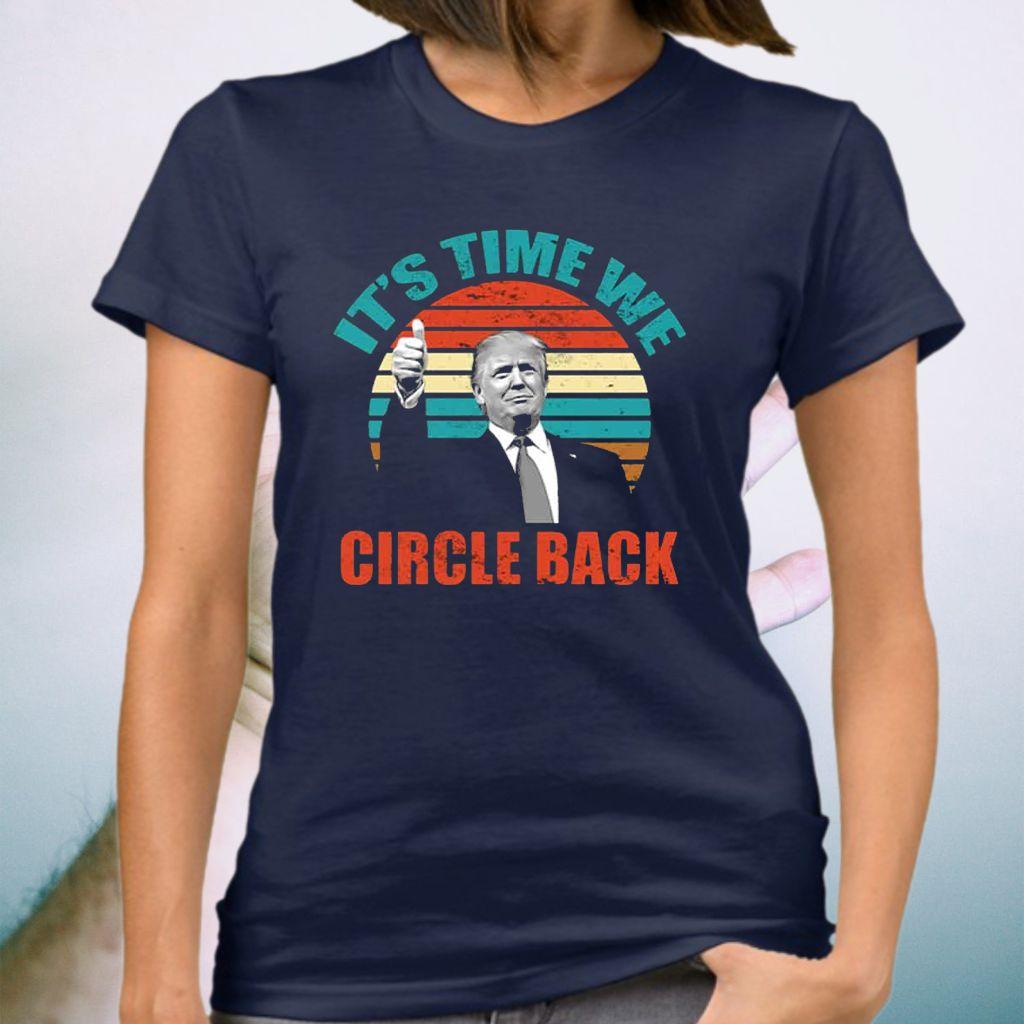 It's Time We Circle Back Trump T-Shirt