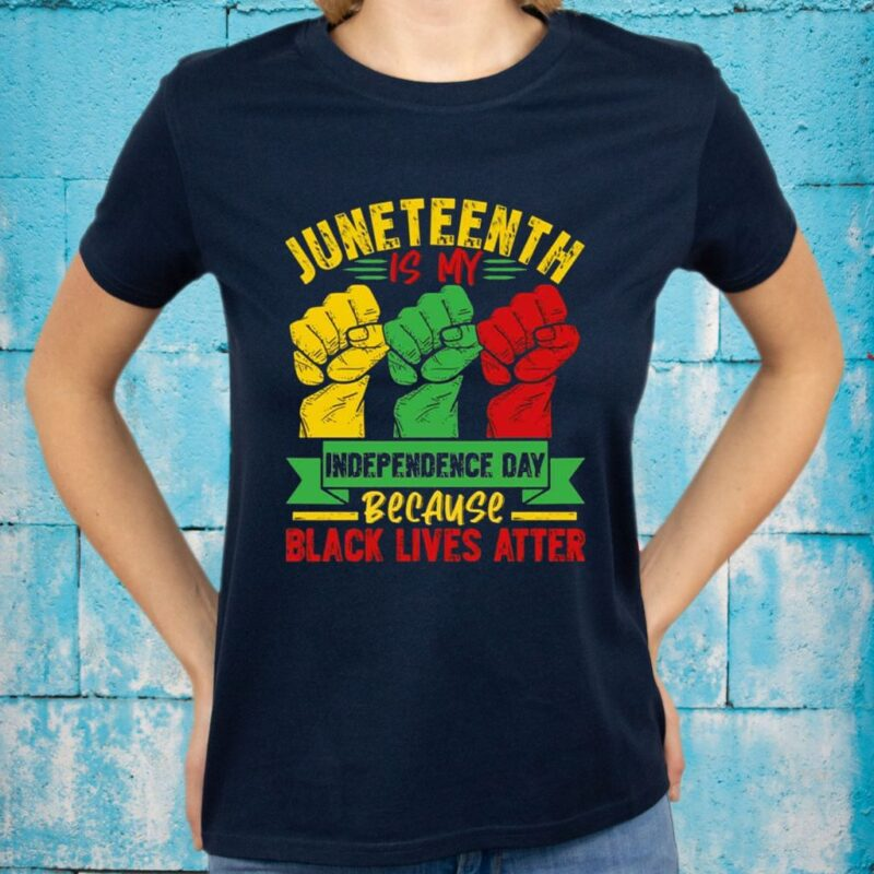Juneteenth Is My Independence Day Because Black Lives Matter T-Shirts