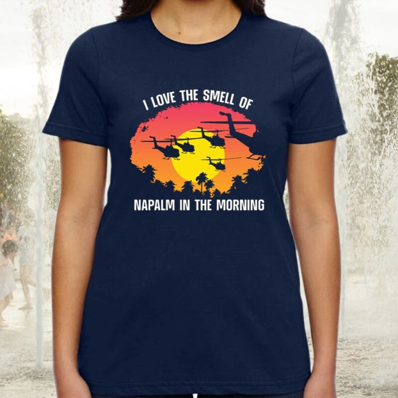 Napalm In The Morning TShirts