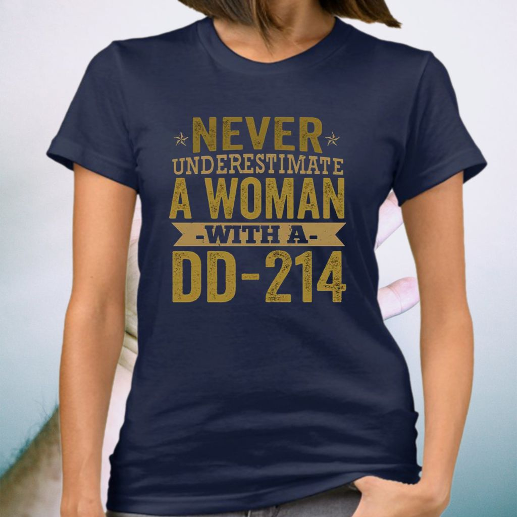 Never Underestimate A Woman With A DD-214 Female T-shirt