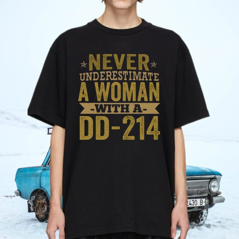 Never Underestimate A Woman With A DD-214 Female T-shirts