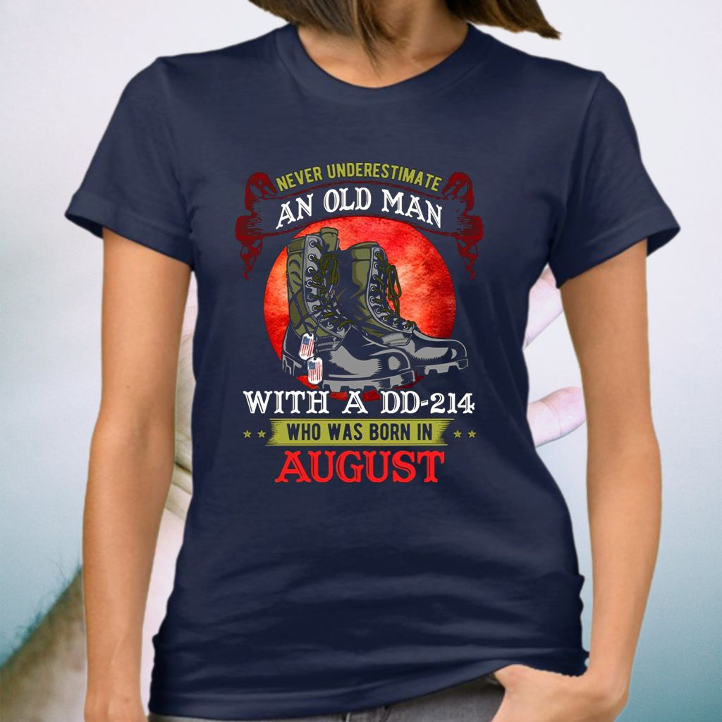Never Underestimate An Old Man With A DD-214 Who Was Born In August T-Shirt