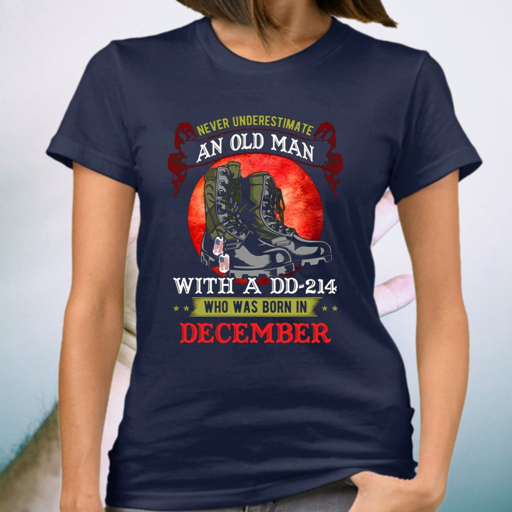 Never Underestimate An Old Man With A DD-214 Who Was Born In December T-Shirt