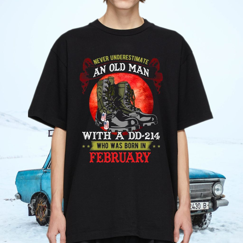 Never Underestimate An Old Man With A DD-214 Who Was Born In February T-Shirts