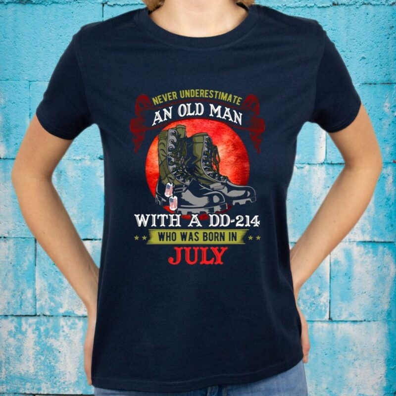 Never Underestimate An Old Man With A DD-214 Who Was Born In July T-Shirts