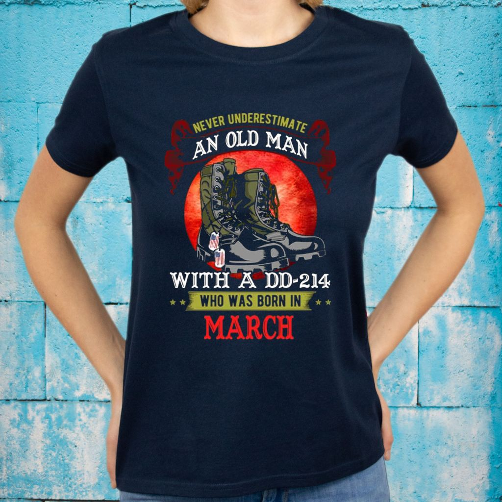 Never Underestimate An Old Man With A DD-214 Who Was Born In March Shirt