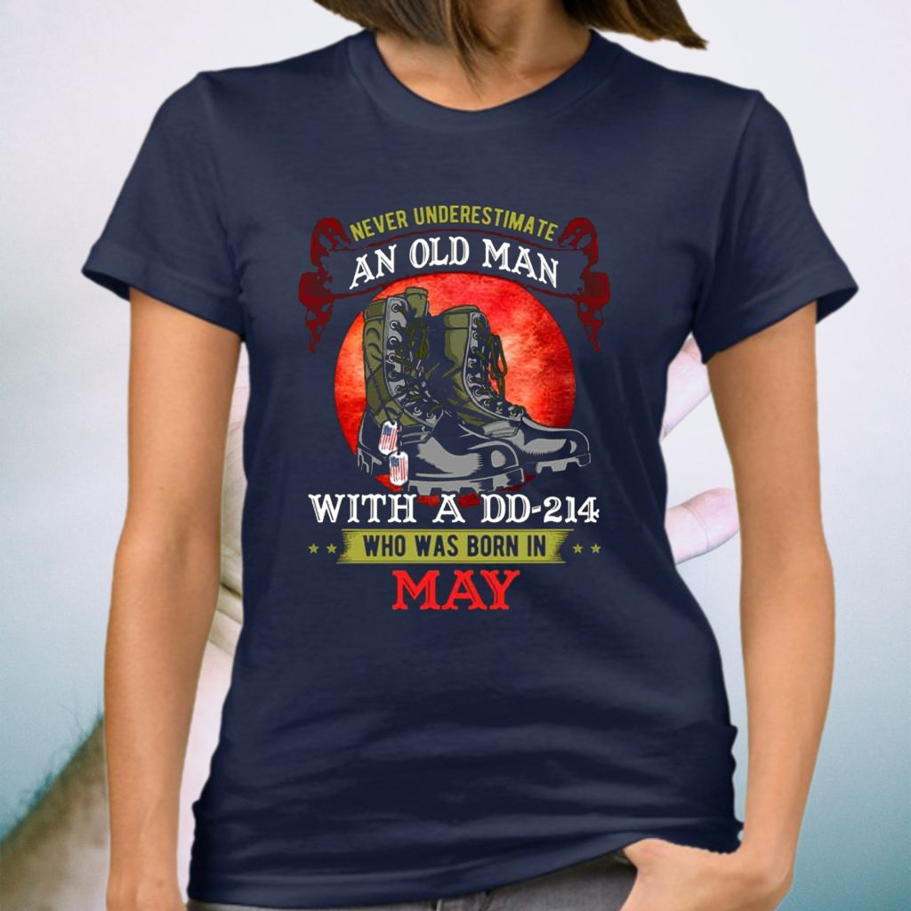 Never Underestimate An Old Man With A DD-214 Who Was Born In May T-Shirt