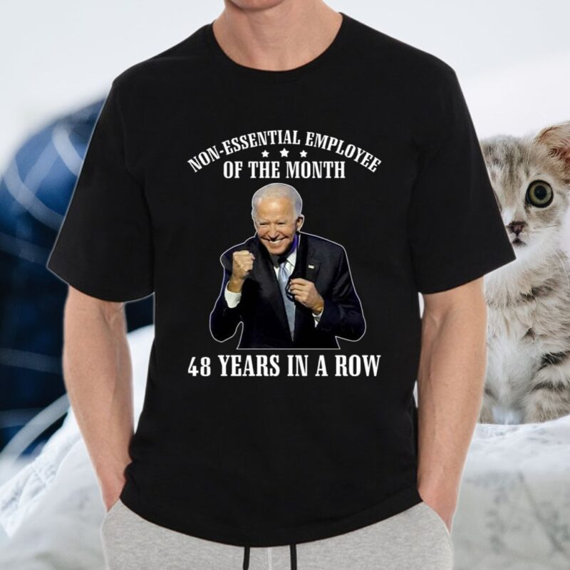 Non-Essential Employee Of The Month 48 Years In A Row Funny Biden T-Shirt