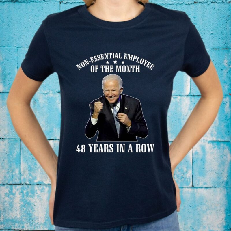 Non-Essential Employee Of The Month 48 Years In A Row Funny Biden T-Shirts