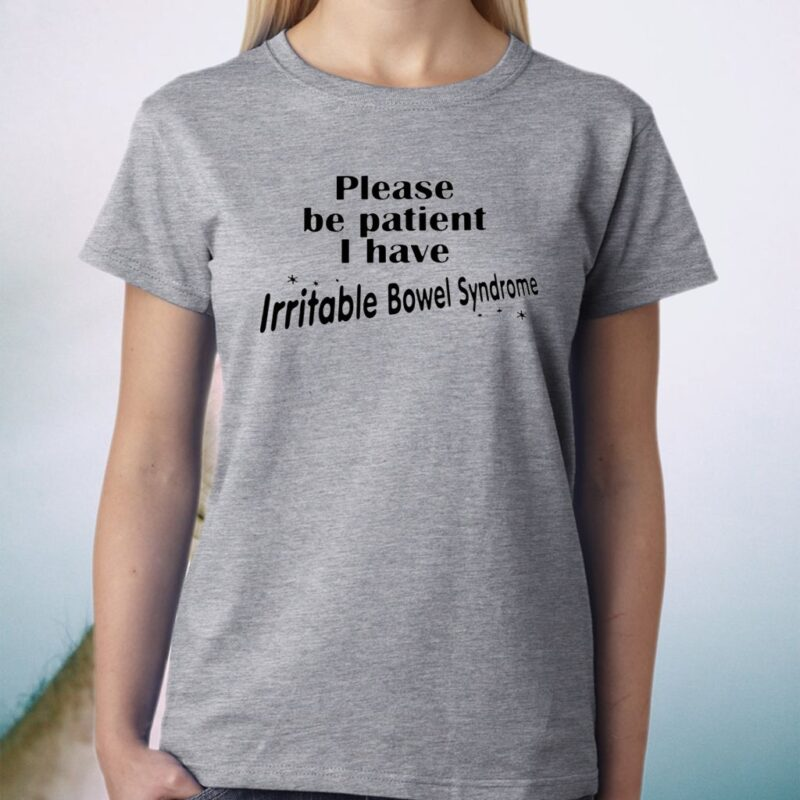 Please Be Patient I Have Irritable Bowel Syndrome T-Shirt
